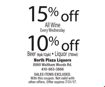 15% off All Wine. Every Wednesday OR 10% off Beer (6pk/12pk). Liquor (750ml). SALES ITEMS EXCLUDED. With this coupon. Not valid with other offers. Offer expires 7/31/17.