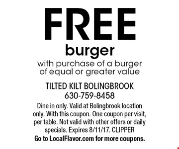 FREE burger with purchase of a burger of equal or greater value. Dine in only. Valid at Bolingbrook location only. With this coupon. One coupon per visit, per table. Not valid with other offers or daily specials. Expires 8/11/17. CLIPPERGo to LocalFlavor.com for more coupons.