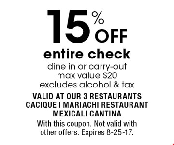 15% OFF entire check. Dine in or carry-out. Max value $20. Excludes alcohol & tax. With this coupon. Not valid with other offers. Expires 8-25-17.