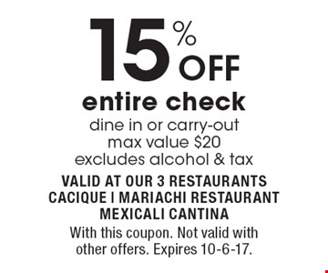 15% off entire check. Dine in or carry-out. Max value $20. Excludes alcohol & tax. With this coupon. Not valid with other offers. Expires 10-6-17.