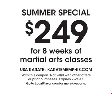 SUMMER SPECIAL - $249 for 8 weeks of martial arts classes. With this coupon. Not valid with other offers or prior purchases. Expires 7-21-17. Go to LocalFlavor.com for more coupons.