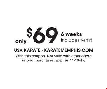 $69 for 6 weeks, includes t-shirt. With this coupon. Not valid with other offers or prior purchases. Expires 11-10-17.