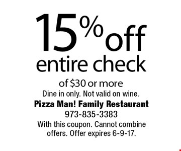 15% off entire check of $30 or more Dine in only. Not valid on wine.. With this coupon. Cannot combine offers. Offer expires 6-9-17.