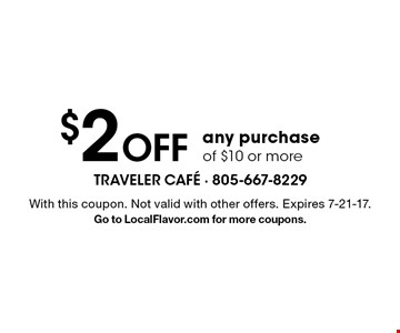 $2 off any purchase of $10 or more. With this coupon. Not valid with other offers. Expires 7-21-17. Go to LocalFlavor.com for more coupons.