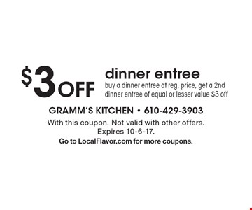 $3 off dinner entree. Buy a dinner entree at reg. price, get a 2nd dinner entree of equal or lesser value $3 off. With this coupon. Not valid with other offers. Expires 10-6-17. Go to LocalFlavor.com for more coupons.