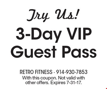 3-Day VIP Guest Pass Try Us!. With this coupon. Not valid with other offers. Expires 7-31-17.