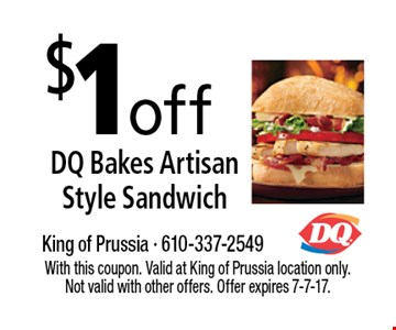 $1 off DQ Bakes Artisan Style Sandwich. With this coupon. Valid at King of Prussia location only. Not valid with other offers. Offer expires 7-7-17.