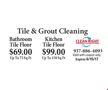 Tile & Grout Cleaning $69.00 Up To 75 Sq Ft Bathroom Tile Floor. $99.00 Up To 150 Sq Ft KitchenTile Floor. Valid with coupon only. Expires 6/15/17