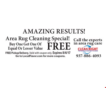 FREE AMAZING RESULTS! Area Rug Cleaning Special! Buy One Get One OfEqual Or Lesser Value. FREE Pickup/Delivery. Valid with coupon only. Expires 8/4/17Go to LocalFlavor.com for more coupons.
