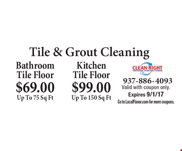 Tile & grout cleaning. Bathroom tile floor $69.00 up to 75 sq ft. OR kitchen tile floor $99.00 up to 150 sq ft. Valid with coupon only. Expires 9/1/17. Go to LocalFlavor.com for more coupons.