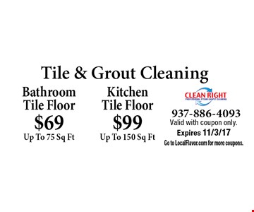 Tile & Grout Cleaning - Bathroom Tile Floor $69 Up To 75 Sq Ft OR Kitchen Tile Floor $99 Up To 150 Sq Ft.. Valid with coupon only. Expires 11/3/17. Go to LocalFlavor.com for more coupons.