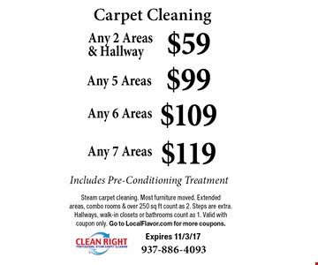 Carpet Cleaning - Any 2 Areas & Hallway $59 OR Any 5 Areas $99 OR Any 6 Areas $109 OR Any 7 Areas $119. Includes Pre-Conditioning Treatment. Steam carpet cleaning. Most furniture moved. Extended 