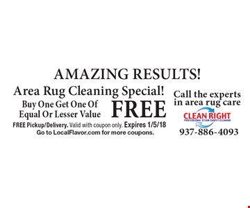 FREE AMAZING RESULTS! Area Rug Cleaning Special! Buy One Get One Of Equal Or Lesser Value. FREE Pickup/Delivery. Valid with coupon only. Expires 1/5/18. Go to LocalFlavor.com for more coupons.