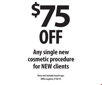 $75 off Any single new cosmetic procedure for NEW clients. Does not include touch-ups. Offer expires 7/14/17.