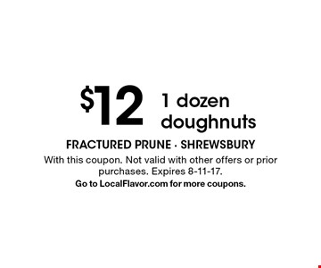 $12 1 dozen doughnuts. With this coupon. Not valid with other offers or prior purchases. Expires 8-11-17. Go to LocalFlavor.com for more coupons.