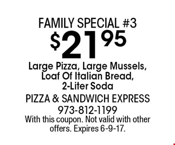 Family special #3. $21.95 Large Pizza, Large Mussels, Loaf Of Italian Bread, 2-Liter Soda. With this coupon. Not valid with other offers. Expires 6-9-17.