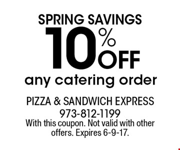 Spring savings. 10% off any catering order. With this coupon. Not valid with other offers. Expires 6-9-17.