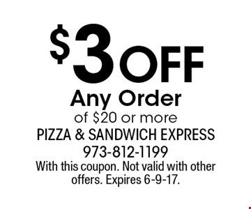 $3 Off Any Order of $20 or more. With this coupon. Not valid with other offers. Expires 6-9-17.