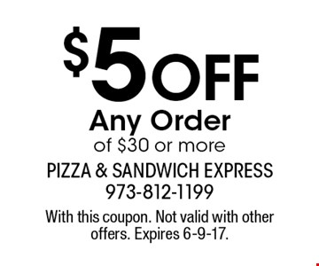 $5 Off Any Order of $30 or more. With this coupon. Not valid with other offers. Expires 6-9-17.