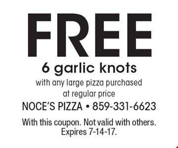 Free 6 garlic knots with any large pizza purchased at regular price. With this coupon. Not valid with others. Expires 7-14-17.