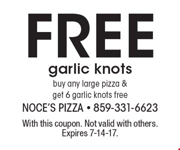 Free garlic knots. Buy any large pizza & get 6 garlic knots free. With this coupon. Not valid with others. Expires 7-14-17.