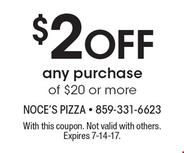 $2 Off any purchase of $20 or more. With this coupon. Not valid with others. Expires 7-14-17.