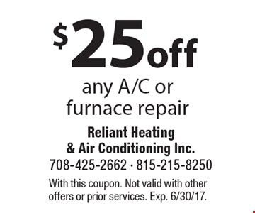$25off any A/C or furnace repair. With this coupon. Not valid with otheroffers or prior services. Exp. 6/30/17.
