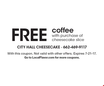 Free coffee with purchase of cheesecake slice. With this coupon. Not valid with other offers. Expires 7-21-17.Go to LocalFlavor.com for more coupons.