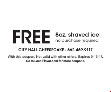 Free 8oz. shaved ice. No purchase required. With this coupon. Not valid with other offers. Expires 9-15-17. Go to LocalFlavor.com for more coupons.