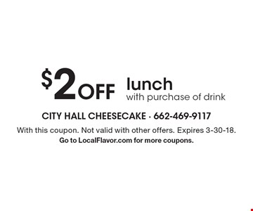 $2 off lunch. With purchase of drink. With this coupon. Not valid with other offers. Expires 3-30-18. Go to LocalFlavor.com for more coupons.