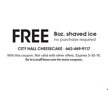 Free 8oz. shaved ice. No purchase required. With this coupon. Not valid with other offers. Expires 3-30-18. Go to LocalFlavor.com for more coupons.