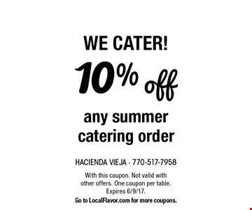 WE CATER! 10% off any summer catering order. With this coupon. Not valid with other offers. One coupon per table. Expires 6/9/17. Go to LocalFlavor.com for more coupons.