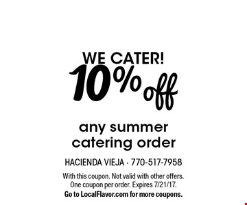 We cater! 10% off any summer catering order. With this coupon. Not valid with other offers. One coupon per order. Expires 7/21/17. Go to LocalFlavor.com for more coupons.