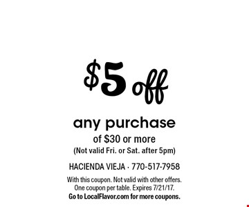$5 off any purchase of $30 or more (Not valid Fri. or Sat. after 5pm). With this coupon. Not valid with other offers. One coupon per table. Expires 7/21/17. Go to LocalFlavor.com for more coupons.