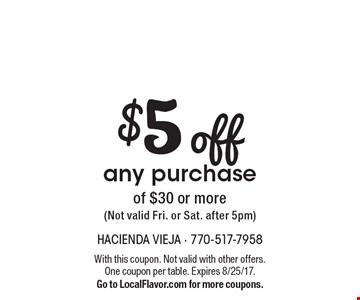 $5 off any purchase of $30 or more (Not valid Fri. or Sat. after 5pm). With this coupon. Not valid with other offers. One coupon per table. Expires 8/25/17. Go to LocalFlavor.com for more coupons.