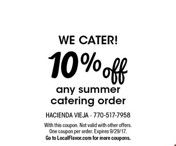 We cater! 10% off any summer catering order. With this coupon. Not valid with other offers. One coupon per order. Expires 9/29/17. Go to LocalFlavor.com for more coupons.