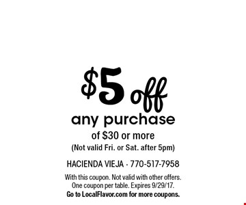 $5 off any purchase of $30 or more (Not valid Fri. or Sat. after 5pm). With this coupon. Not valid with other offers. One coupon per table. Expires 9/29/17. Go to LocalFlavor.com for more coupons.
