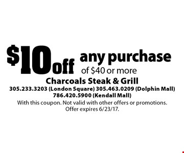 $10 off any purchase of $40 or more. With this coupon. Not valid with other offers or promotions. Offer expires 6/23/17.