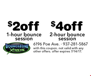 $2 off 1-hour bounce session OR $4 off 2-hour bounce session. with this coupon. not valid with any other offers. offer expires 7/14/17.
