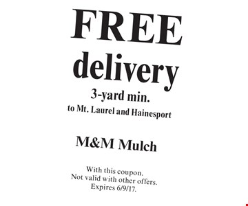 FREE delivery, 3-yard min., to Mt. Laurel and Hainesport. With this coupon. Not valid with other offers.Expires 6/9/17.