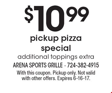 $10.99 pickup pizza special additional toppings extra. With this coupon. Pickup only. Not valid with other offers. Expires 6-16-17.