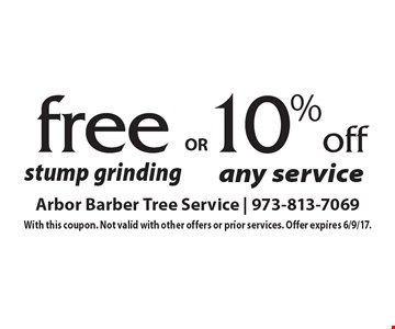 free stump grinding OR 10%off any service. With this coupon. Not valid with other offers or prior services. Offer expires 6/9/17.