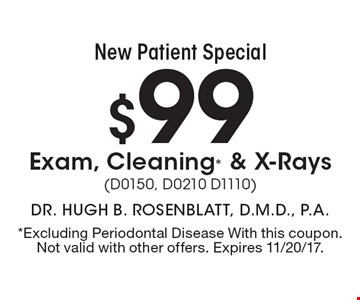 New Patient Special $99 Exam, Cleaning* & X-Rays (D0150, D0210 D1110). *Excluding Periodontal Disease With this coupon. Not valid with other offers. Expires 11/20/17.