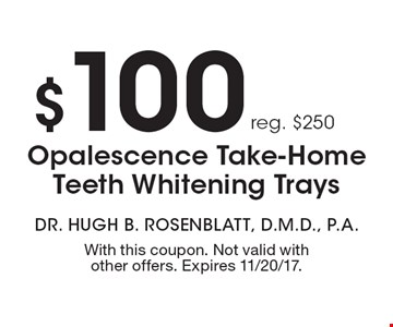 $100 Opalescence Take-Home Teeth Whitening Trays reg. $250. With this coupon. Not valid with other offers. Expires 11/20/17.