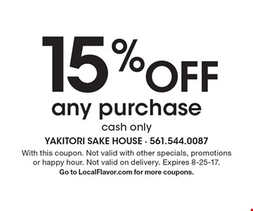 15% Off any purchase, cash only. With this coupon. Not valid with other specials, promotions or happy hour. Not valid on delivery. Expires 8-25-17.Go to LocalFlavor.com for more coupons.