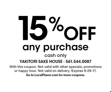 15% Off any purchase cash only. With this coupon. Not valid with other specials, promotions or happy hour. Not valid on delivery. Expires 9-29-17.Go to LocalFlavor.com for more coupons.