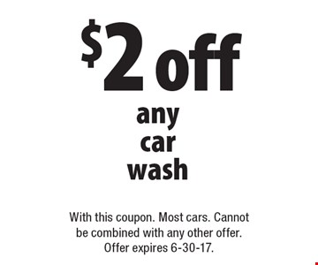 $2 off any carwash. With this coupon. Most cars. Cannot be combined with any other offer. Offer expires 6-30-17.