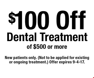 $100 off Dental Treatment of $500 or more. New patients only. Not to be applied for existing or ongoing treatment. Offer expires 9-4-17.