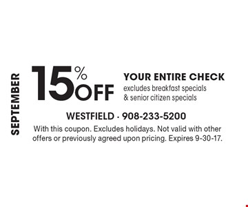 15% Off Your Entire Check. Excludes breakfast specials & senior citizen specials. With this coupon. Excludes holidays. Not valid with other offers or previously agreed upon pricing. Expires 9-30-17.