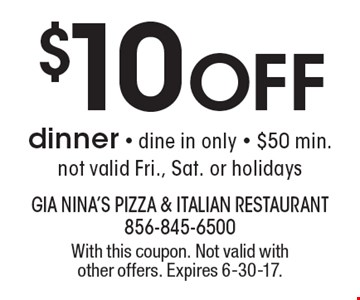 $10 Off dinner - dine in only - $50 min. not valid Fri., Sat. or holidays. With this coupon. Not valid with other offers. Expires 6-30-17.
